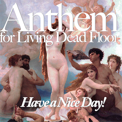 Have a Nice Day!「Anthem For Living Dead Floor」