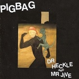 Pigbag Dr Heckle And Mr Jive