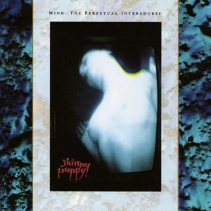 Skinny Puppy_Mind The Perpetual Intercourse