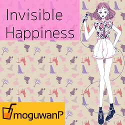 250Invisible Happiness moguwanP - コピー